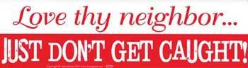 Love Thy Neighbor, Just Don't Get Caught! Bumper Sticker